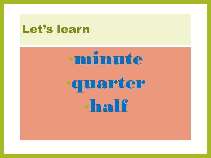 Let's learnminutequarterhalf