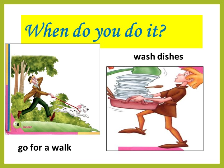 When do you do it?go for a walkwash dishes