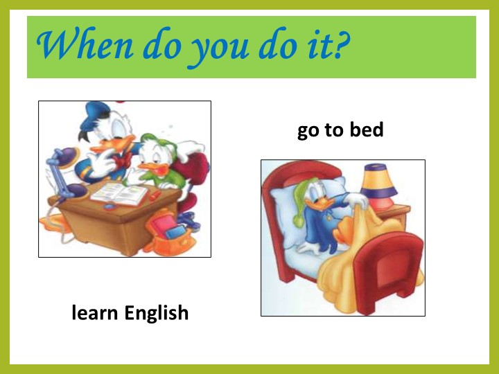 When do you do it?learn Englishgo to bed