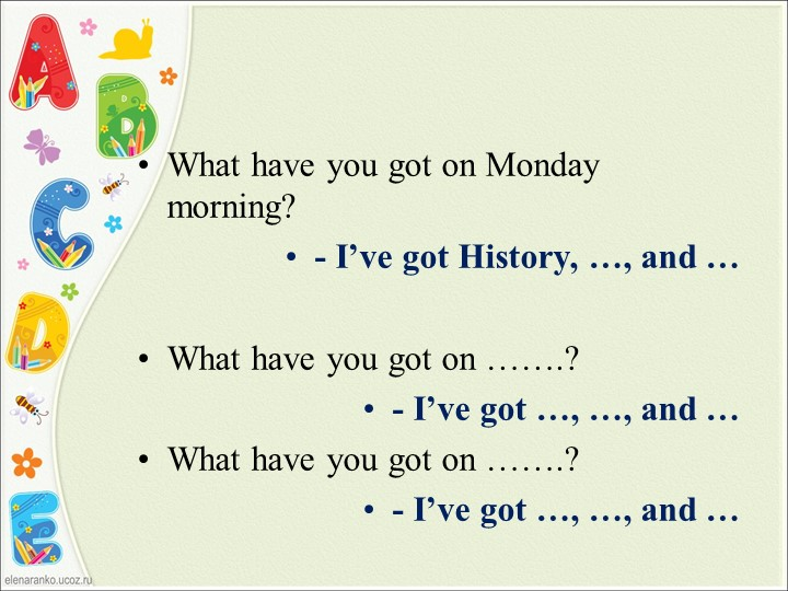 What have you got on Monday morning?- I've got History, …, and …What have...