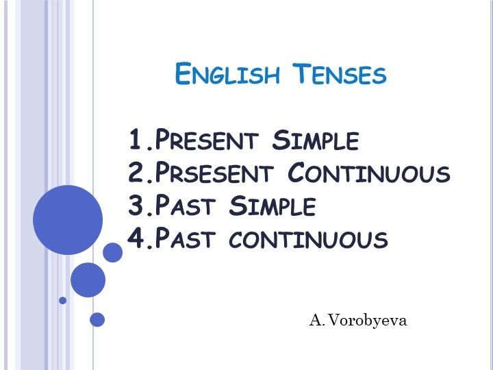 English Tenses1.Present Simple2.Prsesent Continuous3.Past Simple...