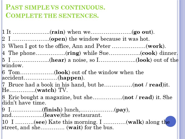 Past simple vs continuous.Complete the sentences.1 It ………………..(rain) when...