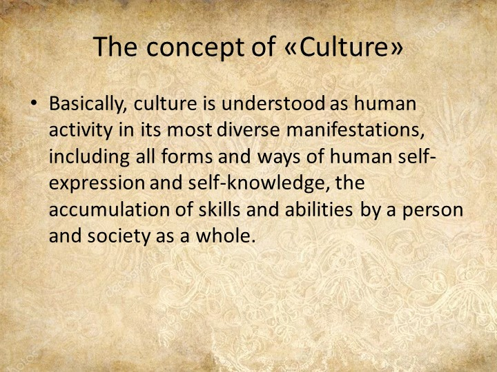 The concept of «Culture»Basically, culture is understood as human activity in...