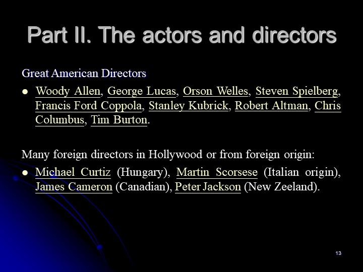 13Part II. The actors and directorsGreat American DirectorsWoody Allen, Geor...