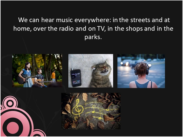 We can hear music everywhere: in the streets and at home, over the radio and...
