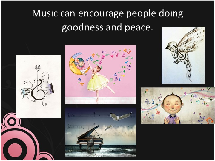 Music can encourage people doing goodness and peace.