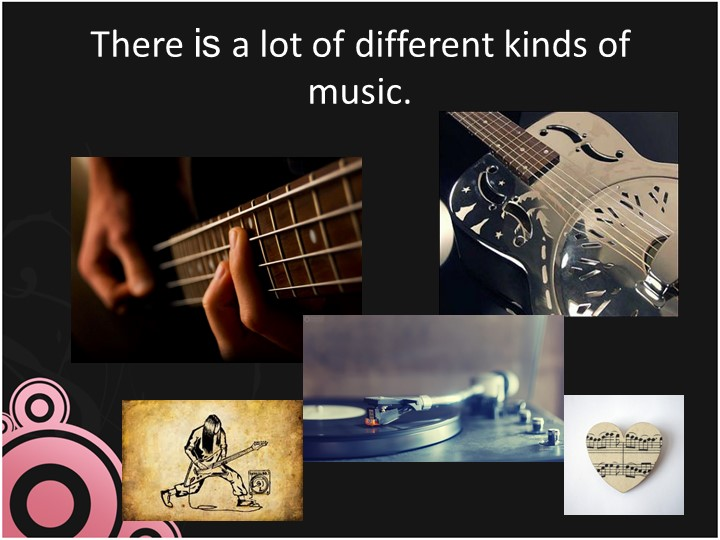 There is a lot of different kinds of music.