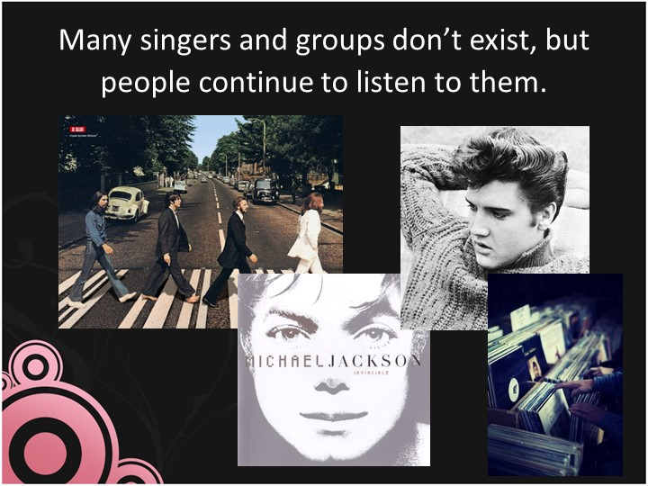 Many singers and groups don't exist, but people continue to listen to them.