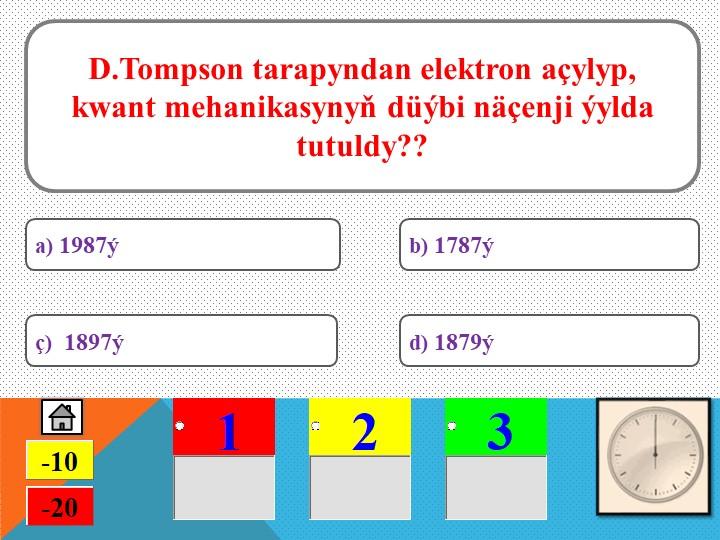 D.Tompson tarapyndan elektron açylyp,  kwant mehanikasynyň düýbi näçenji ýyld...