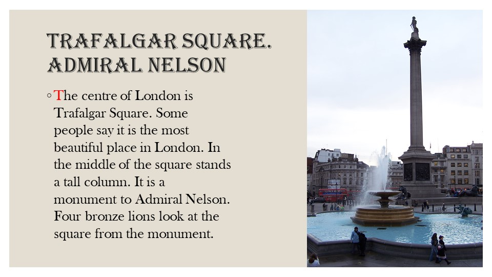 Trafalgar Square.admiral nelsonThe centre of London is Trafalgar Square. Som...