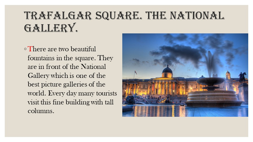 Trafalgar Square. The National Gallery.There are two beautiful fountains in t...