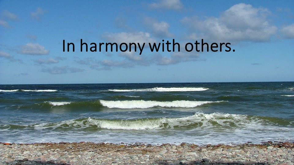 In harmony with others.