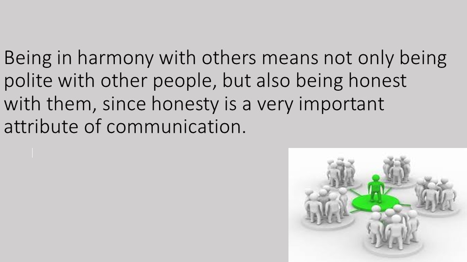 Being in harmony with others means not only being polite with other people, b...