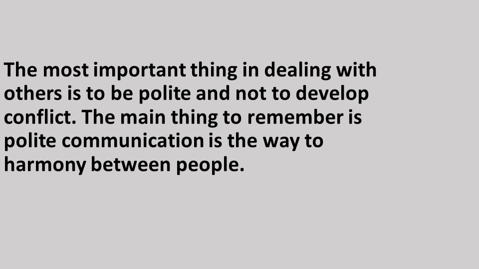 The most important thing in dealing with others is to be polite and not to de...