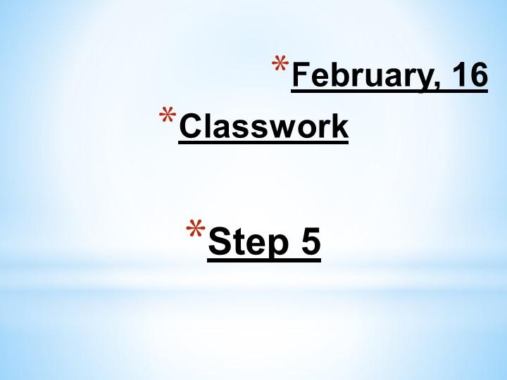 February, 16ClassworkStep 5