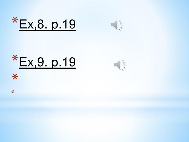 Ex,8. p.19Ex,9. p.19