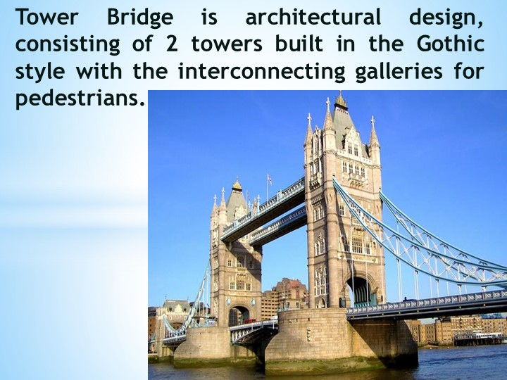 Tower Bridge is architectural design, consisting of 2 towers built in the G...