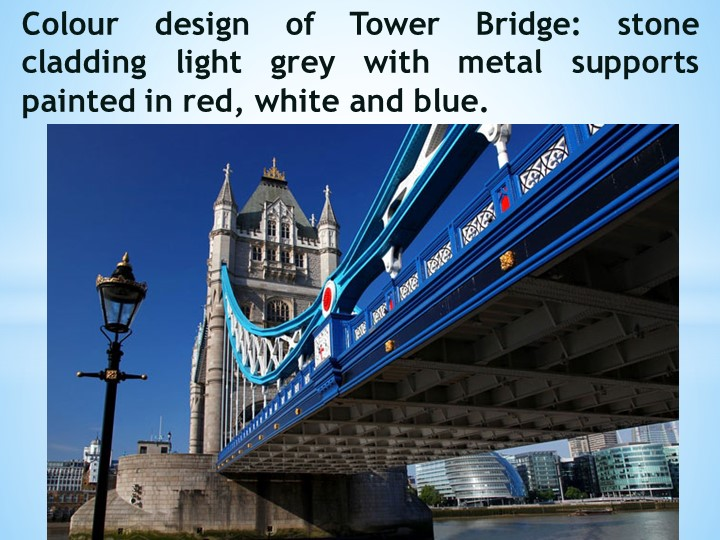 Colour design of Tower Bridge: stone cladding light grey with metal support...