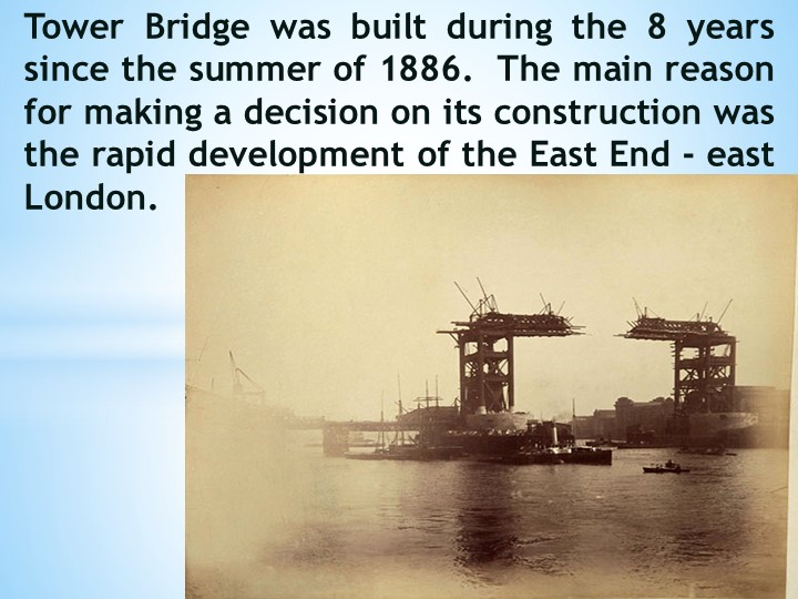 Tower Bridge was built during the 8 years since the summer of 1886.  The mai...
