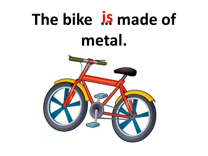 The bike  … made of metal.