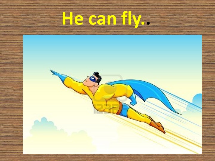 He can fly..