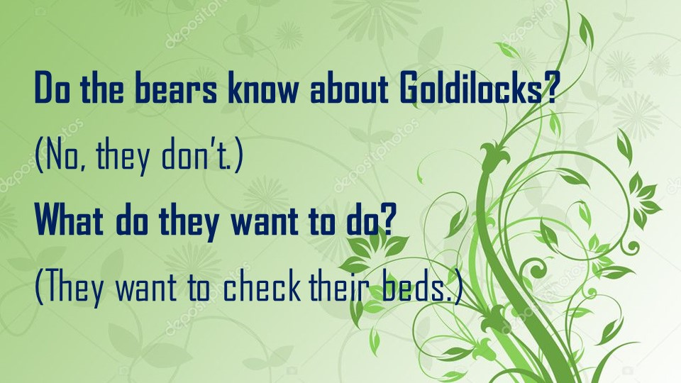 Do the bears know about Goldilocks? (No, they don't.)What do they want to d...