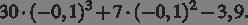 30 умножить на ( минус 0,1) в степени 3 плюс 7 умножить на ( минус 0,1) в степени 2 минус 3,9.
