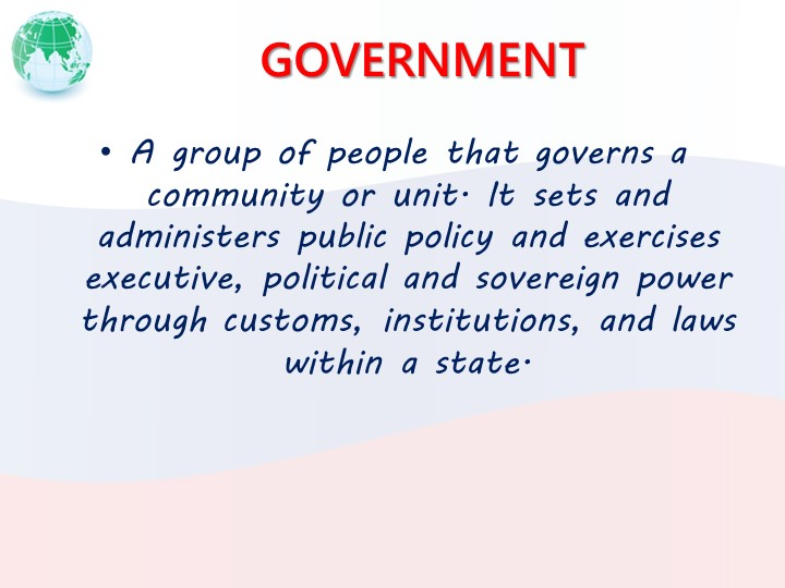 GOVERNMENTA group of people that governs a community or unit. It sets and adm...