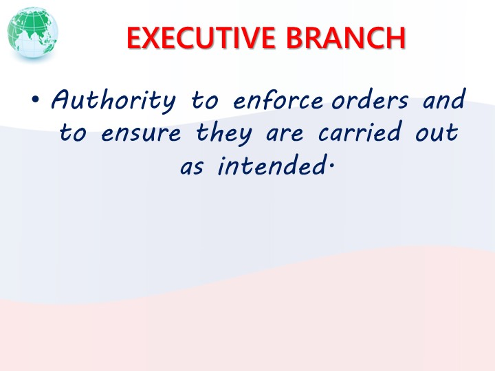 EXECUTIVE BRANCHAuthority to enforce orders and to ensure they are carried ou...