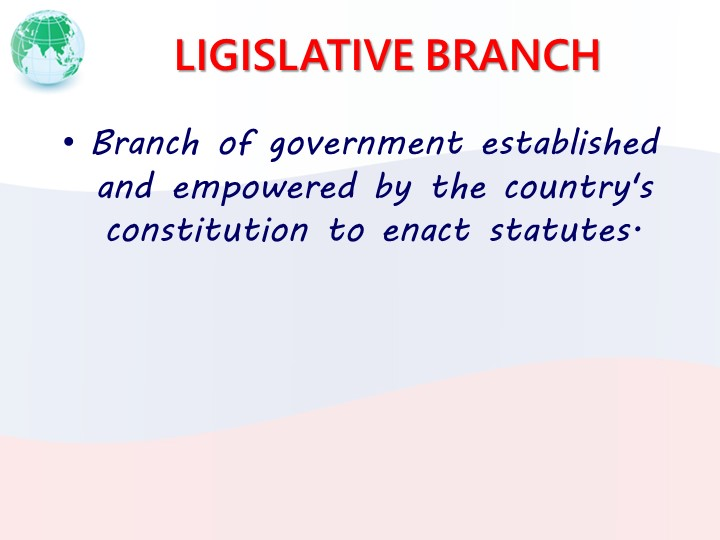 LIGISLATIVE BRANCHBranch of government established and empowered by the count...