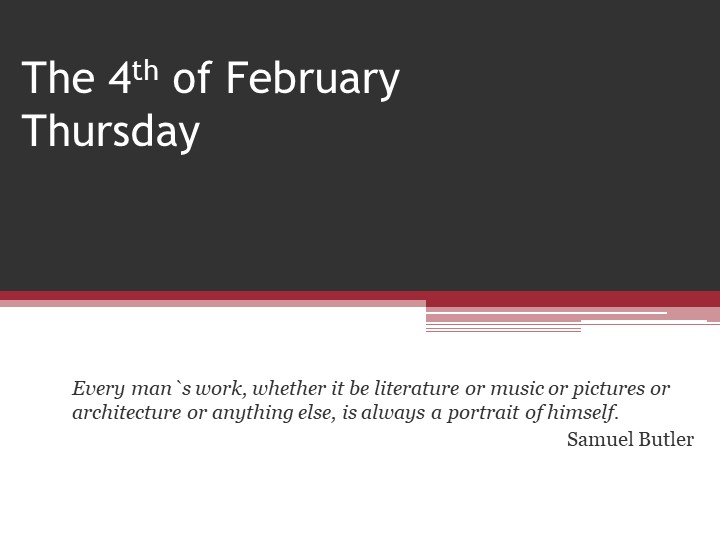 The 4th of FebruaryThursdayEvery man`s work, whether it be literature or mus...