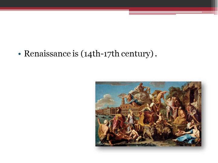 Renaissance is (14th-17th century) .