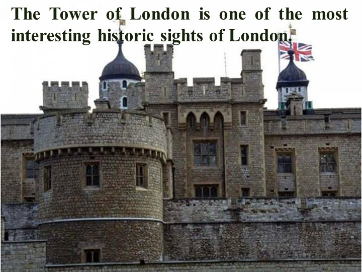 The Tower of London is one of the most interesting historic sights of London.