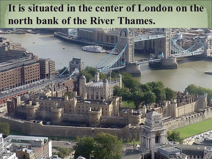 It is situated in the center of London on the north bank of the River Thames.