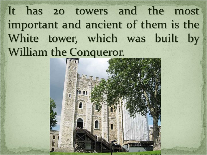 It has 20 towers and the most important and ancient of them is the White towe...