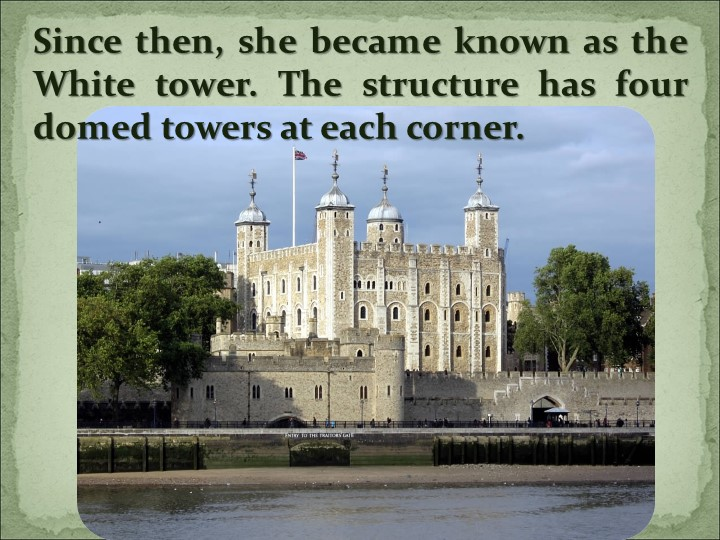Since then, she became known as the White tower. The structure has four domed...