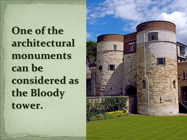 One of the architectural monuments can be considered as the Bloody tower.