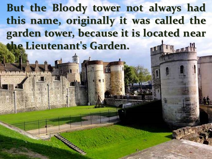 But the Bloody tower not always had this name, originally it was called the g...