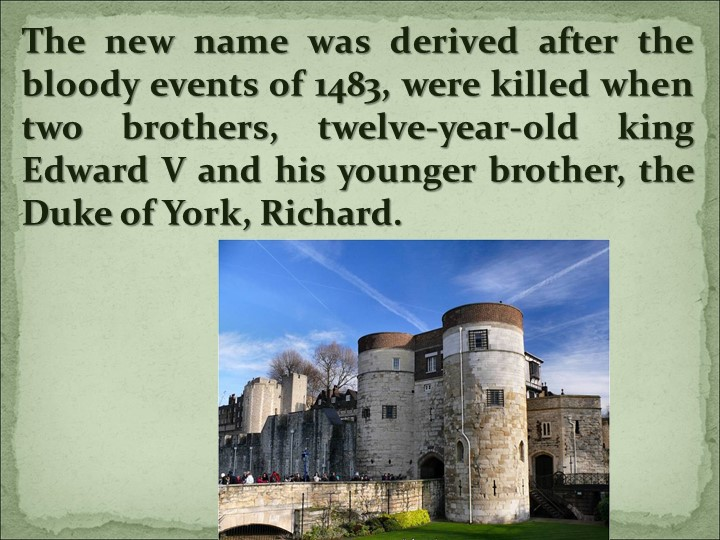 The new name was derived after the bloody events of 1483, were killed when tw...