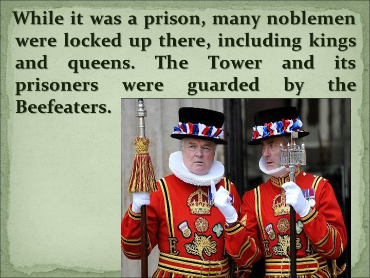 While it was a prison, many noblemen were locked up there, including kings...