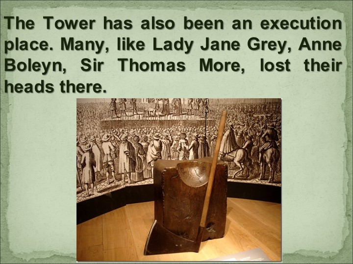 The Tower has also been an execution place. Many, like Lady Jane Grey, Anne B...