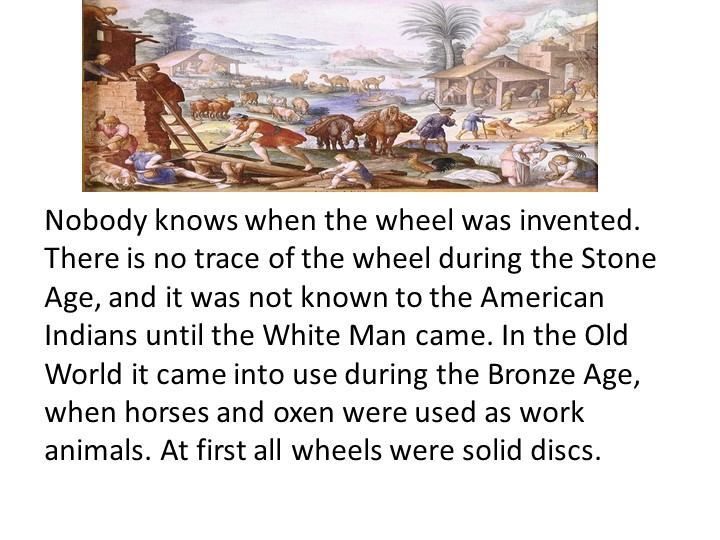 Nobody knows when the wheel was invented. There is no trace of the wheel duri...