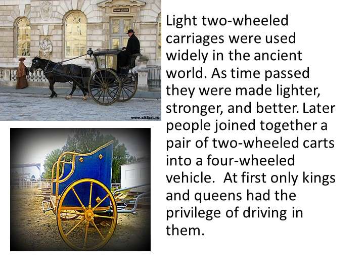 Light two-wheeled carriages were used widely in the ancient world. As time pa...