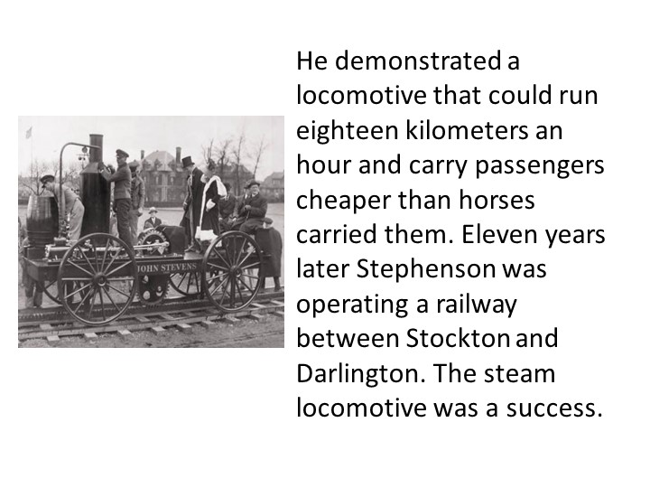 He demonstrated a locomotive that could run eighteen kilometers an hour and c...