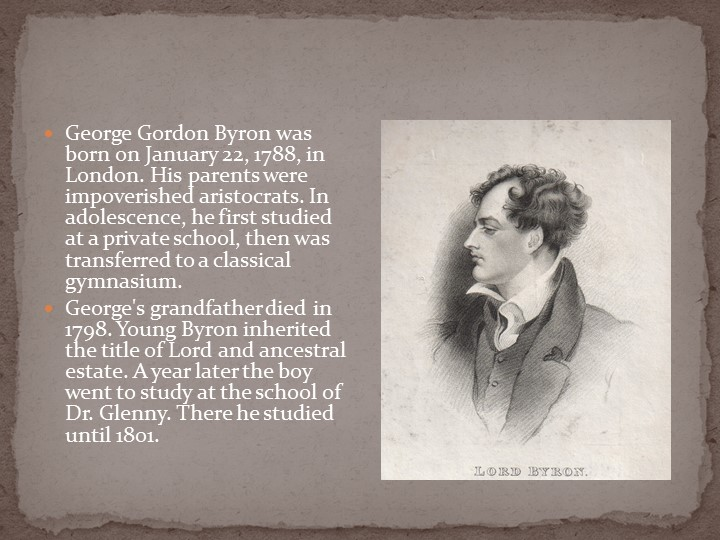 George Gordon Byron was born on January 22, 1788, in London. His parents were...