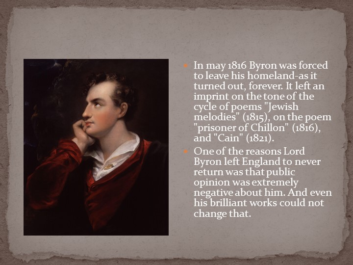 In may 1816 Byron was forced to leave his homeland-as it turned out, forever....