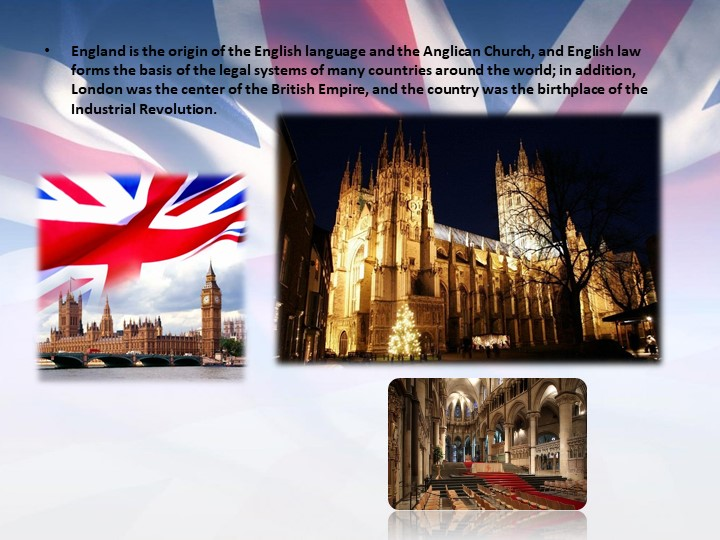 England is the origin of the English language and the Anglican Church, and En...