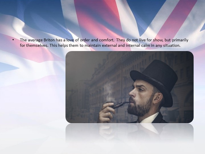 The average Briton has a love of order and comfort. They do not live for show...