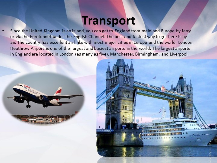 TransportSince the United Kingdom is an island, you can get to England from m...