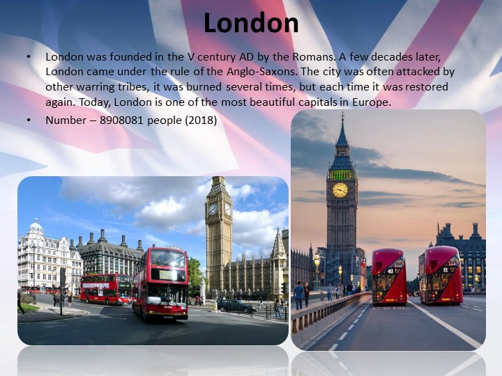 LondonLondon was founded in the V century AD by the Romans. A few decades lat...